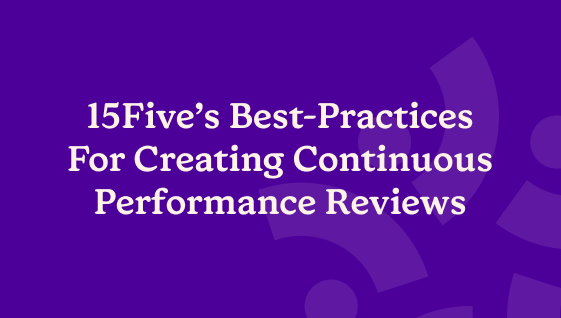 15Five Best-Practices for Creating Continuous Performance Reviews